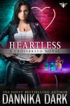 Heartless (Crossbreed Series: Book 9) ebook by Dannika Dark