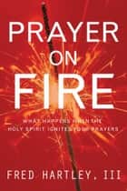 Prayer on Fire ebook by Fred Hartley
