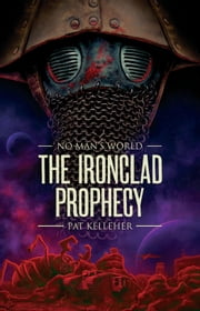 The Ironclad Prophecy ebook by Pat Kelleher