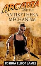 The Antikythera Mechanism ebook by Joshua Elliot James