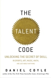 The Talent Code - Greatness Isn't Born. It's Grown. Here's How. ebook by Daniel Coyle