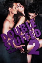 Double Stuffed Collection 2 (a double penetration sex threesome menage erotica bundle) ebook by Rose Black