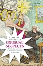 Unusual Suspects: Pitt's Reign of Alarm and the Lost Generation of the 1790s - Pitt's Reign of Alarm and the Lost Generation of the 1790s ebook by Kenneth R. Johnston