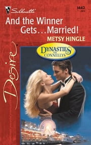 And the Winner Gets...Married! ebook by Metsy Hingle
