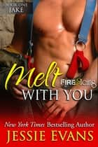 Melt With You ebook by Jessie Evans