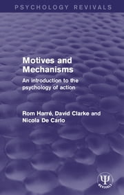 Motives and Mechanisms - An Introduction to the Psychology of Action ebook by Rom Harré,David Clarke,Nicola De Carlo