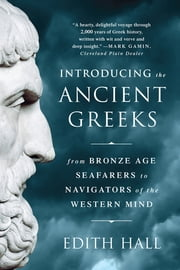 Introducing the Ancient Greeks: From Bronze Age Seafarers to Navigators of the Western Mind ebook by Edith Hall