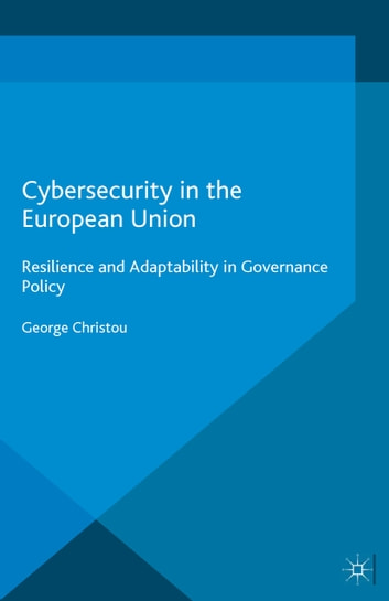 Cybersecurity in the European Union - Resilience and Adaptability in Governance Policy ebook by George Christou