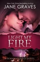 Light My Fire ebook by Jane Graves