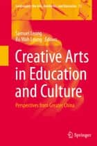 Creative Arts in Education and Culture ebook by Samuel Leong,Bo Wah Leung