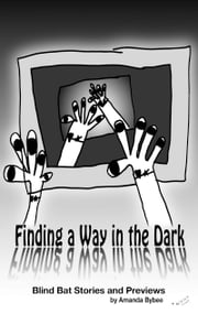Finding a Way in the Dark -The Blind Bat Short Stories and Previews ebook by Amanda Bybee