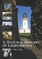 A Natural History of Lighthouses ebook by John A Love