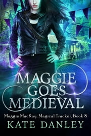 Maggie Goes Medieval - Maggie MacKay: Magical Tracker, #8 ebook by Kate Danley