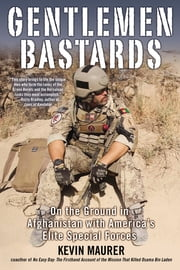 Gentlemen Bastards - On the Ground in Afghanistan with America's Elite Special Forces ebook by Kevin Maurer