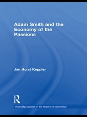 Adam Smith and the Economy of the Passions ebook by Jan Horst Keppler,Robert Chase