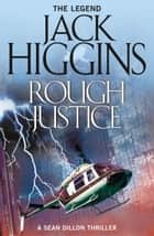 Rough Justice (Sean Dillon Series, Book 15) ebook by Jack Higgins