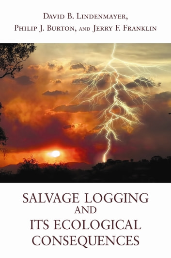 Salvage Logging and Its Ecological Consequences ebook by David B. Lindenmayer,Philip J. Burton,Jerry F. Franklin
