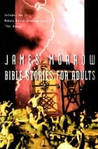 Bible Stories for Adults ebook by James Morrow