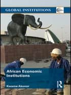 African Economic Institutions ebook by Kwame Akonor
