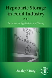 Hypobaric Storage in Food Industry - Advances in Application and Theory ebook by Stanley Burg