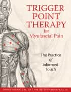 Trigger Point Therapy for Myofascial Pain: The Practice of Informed Touch ebook by Donna Finando, L.Ac., L.M.T.,Steven Finando, Ph.D., L.Ac.