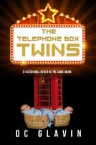 The Telephone Box Twins eBook by DC Glavin