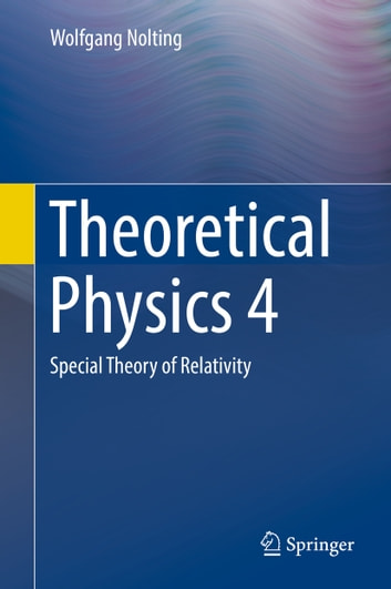Theoretical Physics 4 - Special Theory of Relativity ebook by Wolfgang Nolting