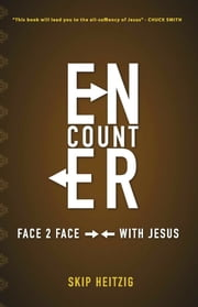 Encounter, Face to Face With Jesus ebook by Heitzig, Skip
