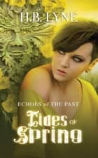 Tides of Spring - Echoes of the Past, #3 ebook by H. B. Lyne