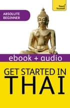 Get Started in Thai Absolute Beginner Course - Enhanced Edition ebook by David Smyth