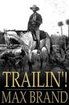 Trailin'! ebook by Max Brand