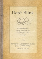 Don't Blink - What the Little Boy Nobody Expected to Live Is Teaching the World about Life ebook by Brandon Buell,Brittany Buell,Angela Elwell Hunt