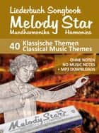 "Songbook for the ""Melody Star"" Harmonica - 40 Classical Music Themes - No Music Notes + MP3 Sounds ebook by Reynhard Boegl"
