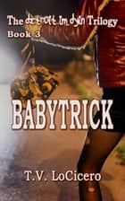 Babytrick (The detroit im dyin Trilogy, Book 3) ebook by T.V. LoCicero