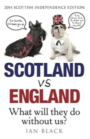 Scotland Vs England 2014 - What Will They Do Without Us? ebook by Ian Black