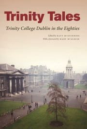 Trinity Tales - Trinity College Dublin in the Eighties ebook by