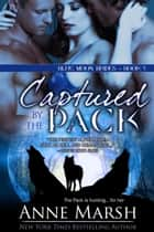 Captured by the Pack ebook by Anne Marsh