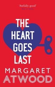 The Heart Goes Last ebook by Margaret Atwood