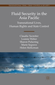 Fluid Security in the Asia Pacific - Transnational Lives, Human Rights and State Control ebook by Claudia Tazreiter,Leanne Weber,Sharon Pickering,Marie Segrave,Helen McKernan