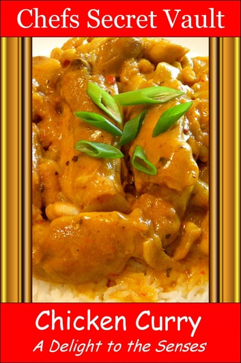Chicken Curry: A Delight to the Senses ebook by Chefs Secret Vault