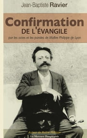 Confirmation de l'Évangile par les actes et les paroles de Maître Philippe de Lyon ebook by Kobo.Web.Store.Products.Fields.ContributorFieldViewModel