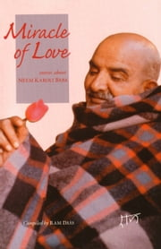 Miracle of Love - Stories about Neem Karoli Baba ebook by Ram Dass