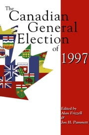 The Canadian General Election of 1997 ebook by Alan Frizzell,Jon H. Pammett