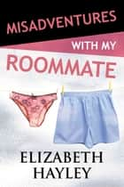 Misadventures with My Roommate ebook by Elizabeth Hayley