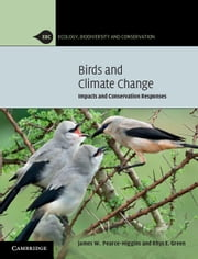 Birds and Climate Change - Impacts and Conservation Responses ebook by James W. Pearce-Higgins,Rhys E. Green