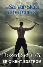 The Sal Van Sleen Adventures - Boxed Set (1-3) ebook by Eric Kent Edstrom