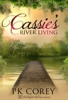 Cassie's River Living ebook by PK Corey