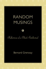Random Musings - Reflections of a Black Intellectual ebook by Bernard Grenway