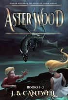 Aster Wood Books 1-3 ebook by J. B. Cantwell