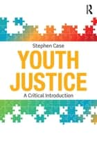 Youth Justice - A Critical Introduction ebook by Stephen Case